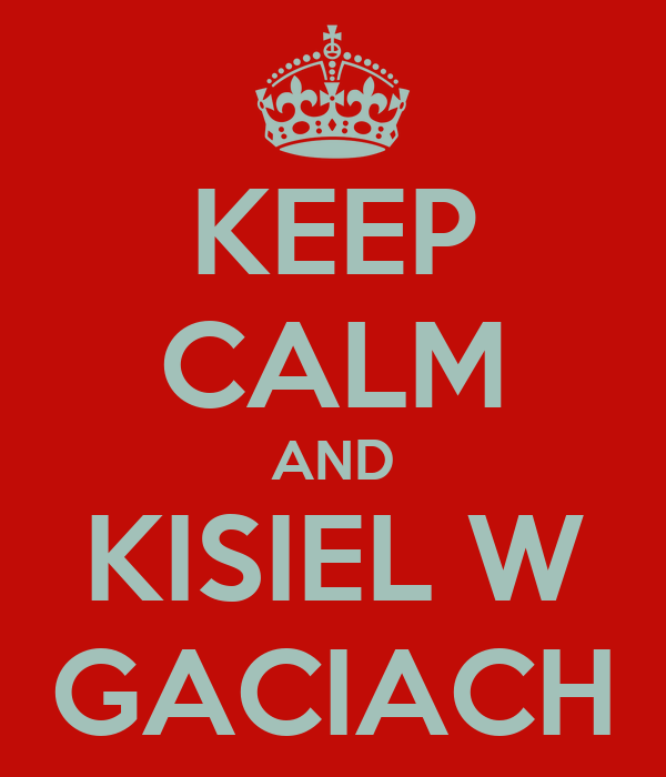 KEEP CALM AND KISIEL W GACIACH