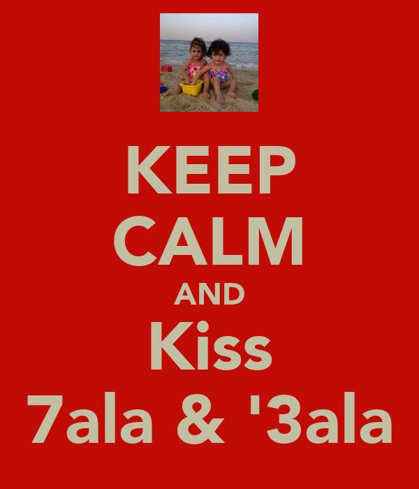 KEEP CALM AND Kiss 7ala & '3ala