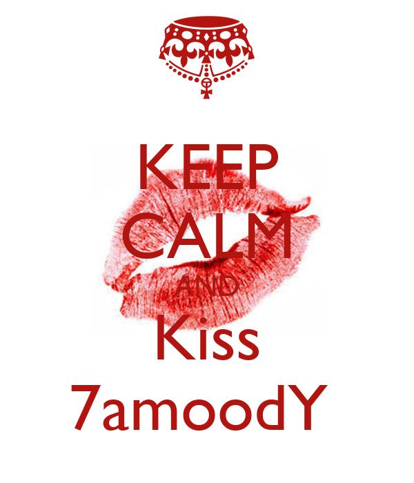 KEEP CALM AND Kiss 7amoodY