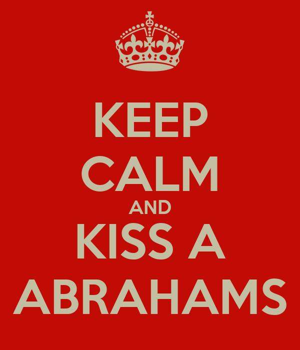 KEEP CALM AND KISS A ABRAHAMS