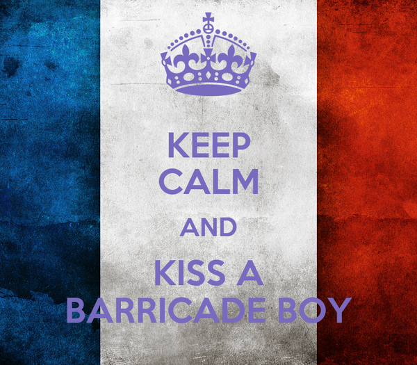 KEEP CALM AND KISS A BARRICADE BOY