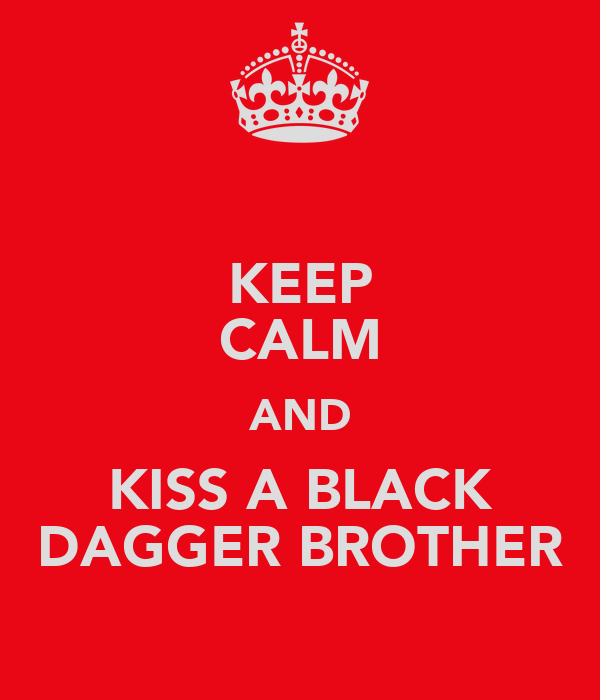 KEEP CALM AND KISS A BLACK DAGGER BROTHER