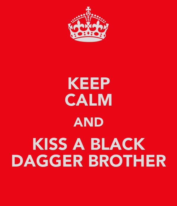 KEEP CALM AND KISS A BLACK DAGGER BROTHER