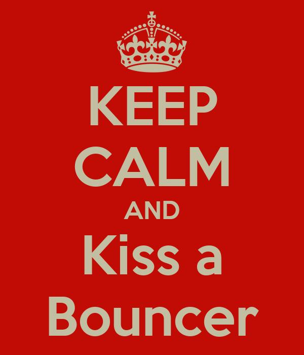 KEEP CALM AND Kiss a Bouncer