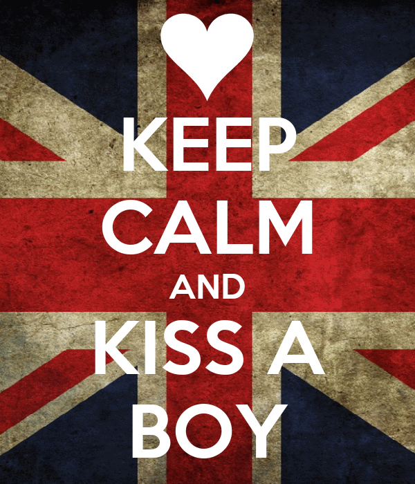 KEEP CALM AND KISS A BOY