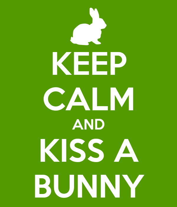 KEEP CALM AND KISS A BUNNY
