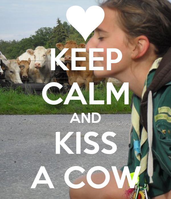 KEEP CALM AND KISS A COW
