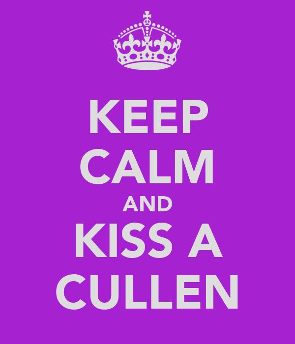 KEEP CALM AND KISS A CULLEN