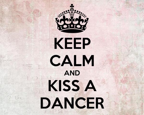 KEEP CALM AND KISS A DANCER