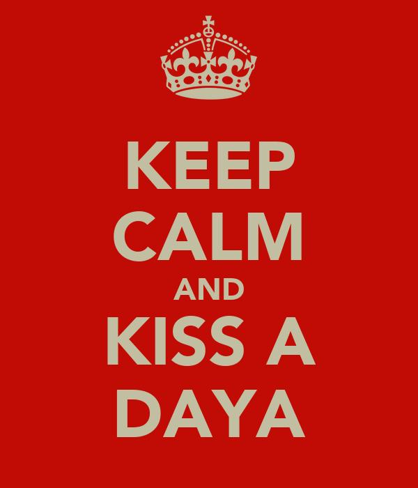 KEEP CALM AND KISS A DAYA