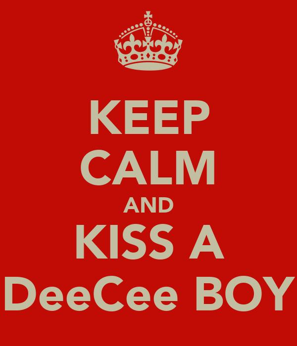 KEEP CALM AND KISS A DeeCee BOY