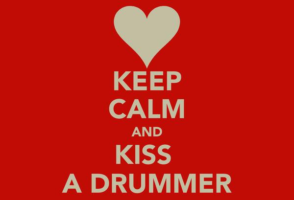 KEEP CALM AND KISS  A DRUMMER