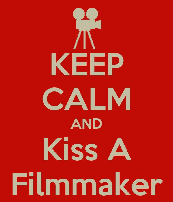 KEEP CALM AND Kiss A Filmmaker