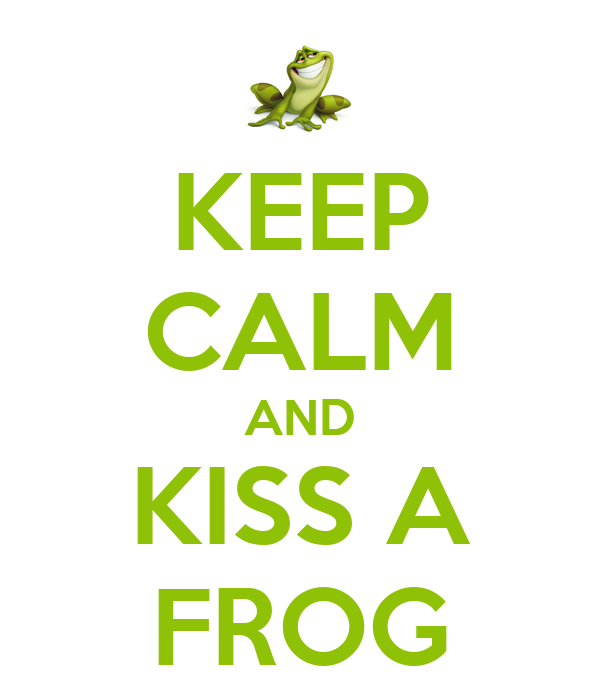 KEEP CALM AND KISS A FROG