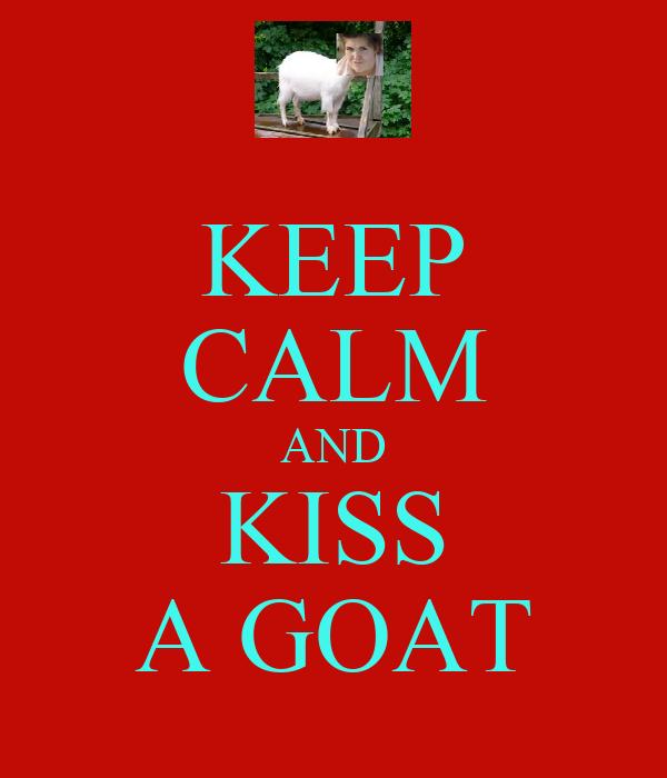 KEEP CALM AND KISS A GOAT