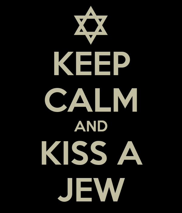 KEEP CALM AND KISS A JEW