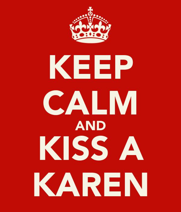 KEEP CALM AND KISS A KAREN