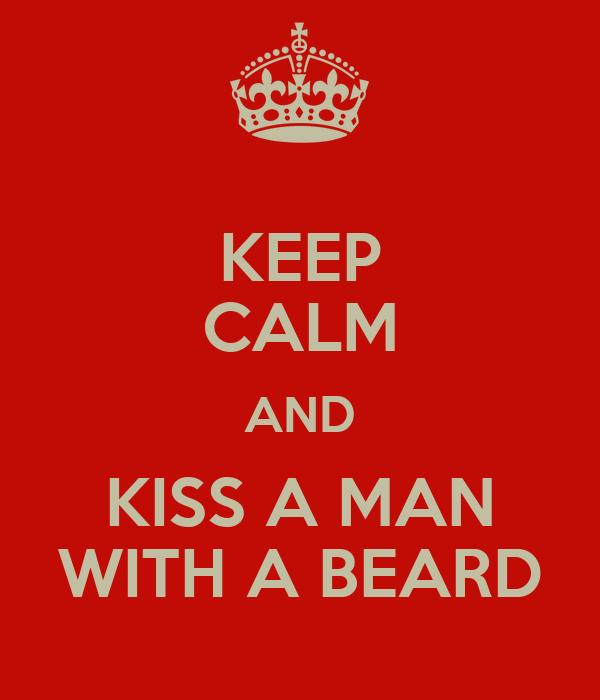 KEEP CALM AND KISS A MAN WITH A BEARD