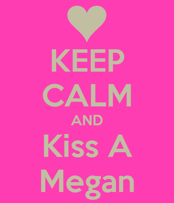 KEEP CALM AND Kiss A Megan