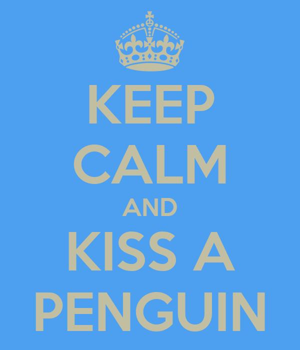 KEEP CALM AND KISS A PENGUIN