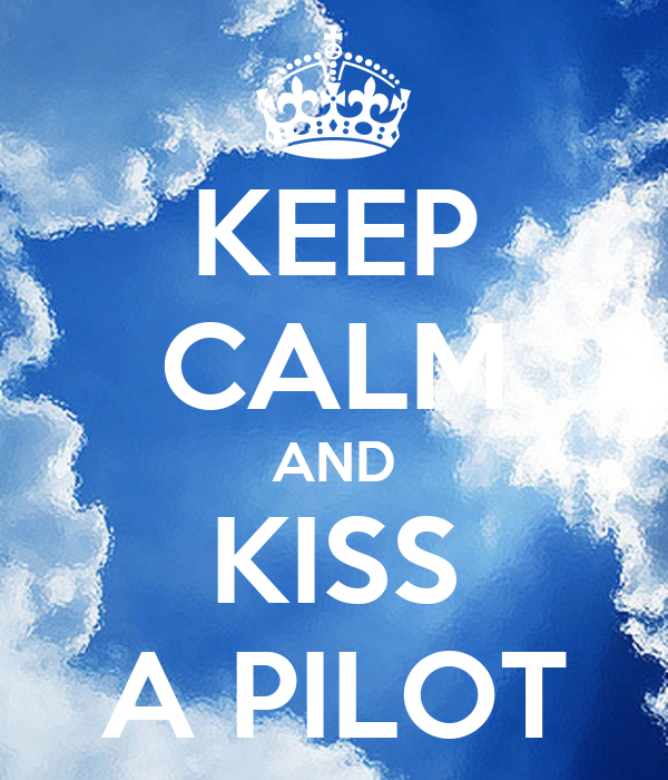 KEEP CALM AND KISS A PILOT