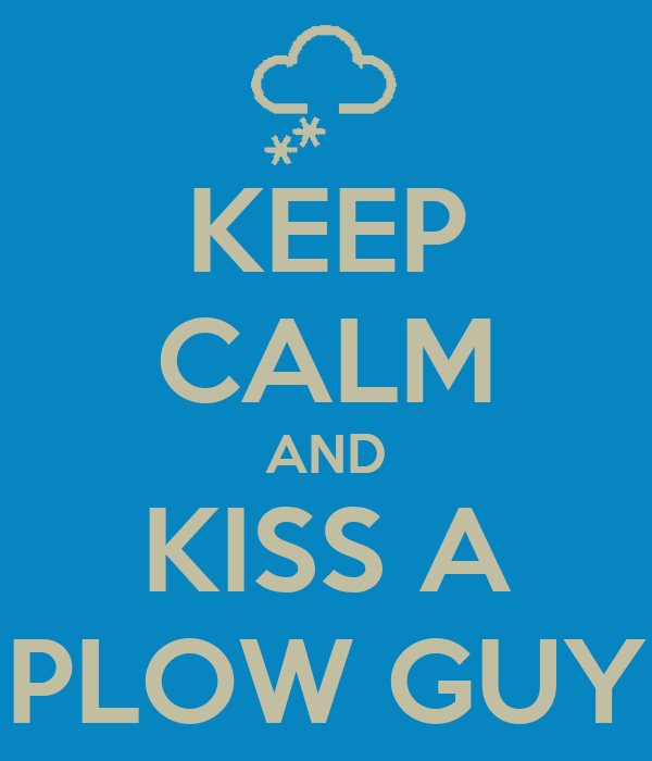 KEEP CALM AND KISS A PLOW GUY
