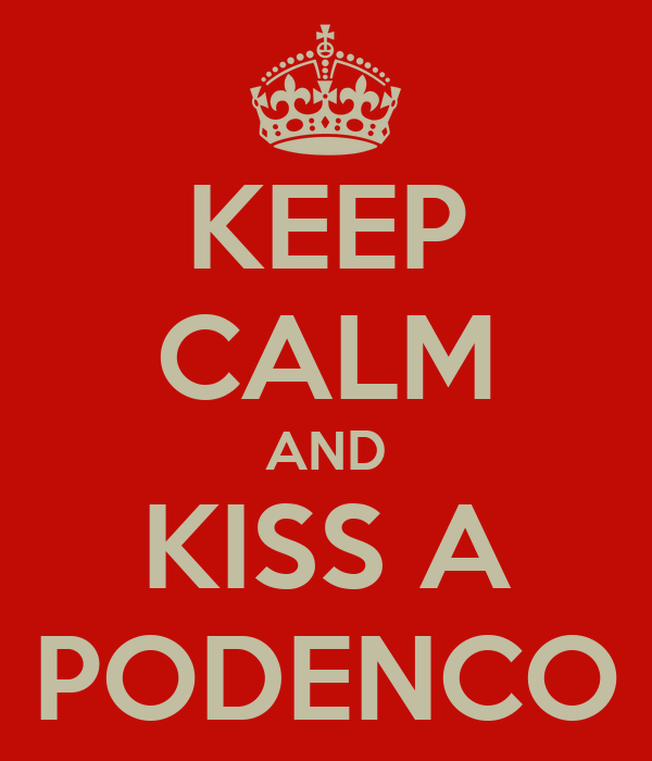 KEEP CALM AND KISS A PODENCO