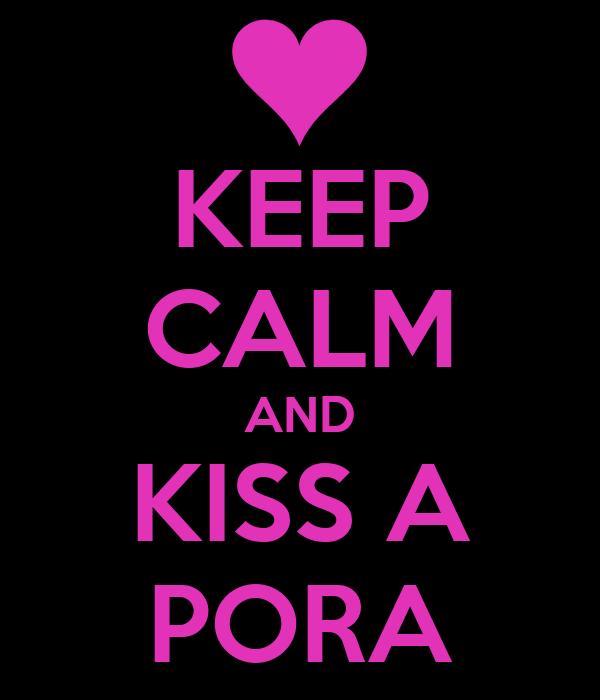 KEEP CALM AND KISS A PORA