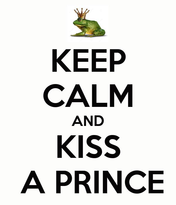 KEEP CALM AND KISS  A PRINCE