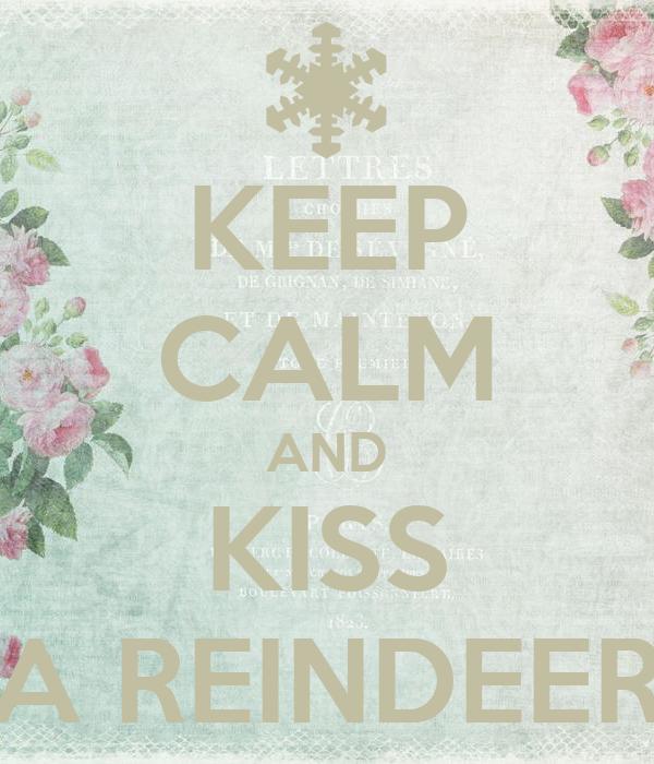 KEEP CALM AND KISS A REINDEER