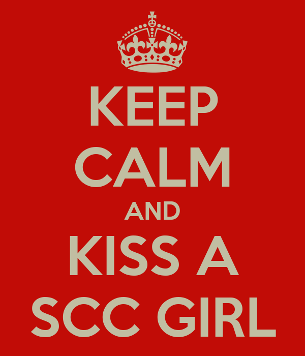 KEEP CALM AND KISS A SCC GIRL