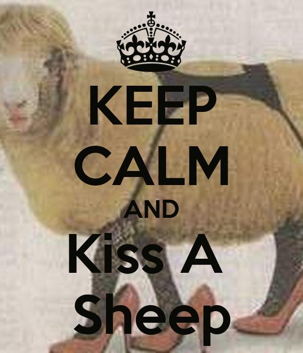 KEEP CALM AND Kiss A  Sheep