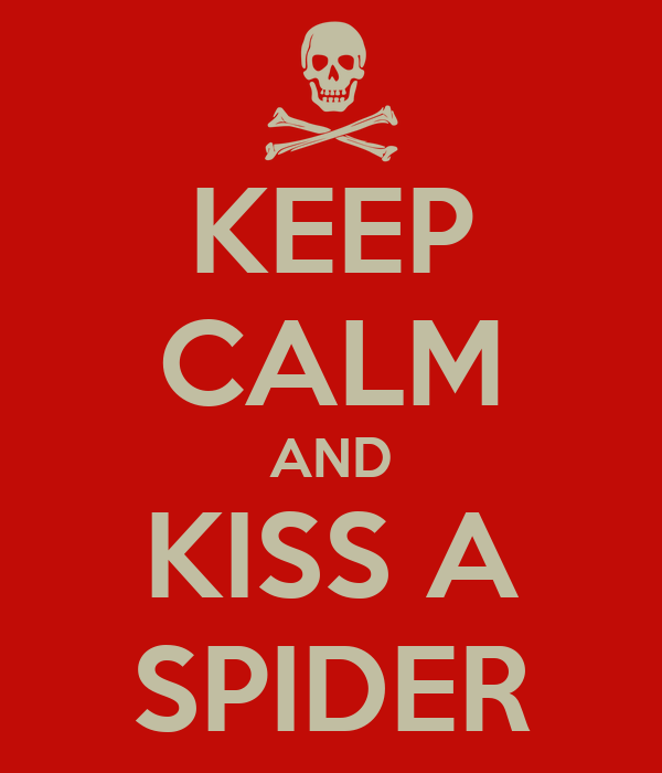KEEP CALM AND KISS A SPIDER