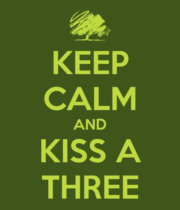 KEEP CALM AND KISS A THREE