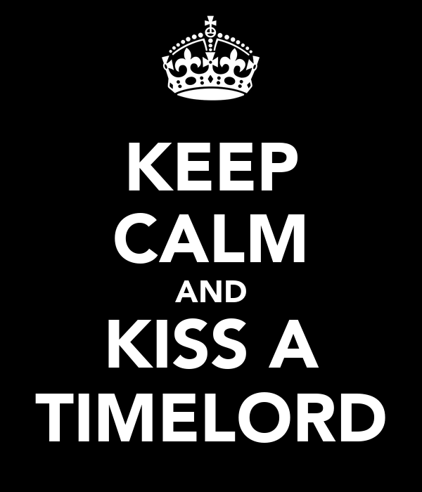 KEEP CALM AND KISS A TIMELORD