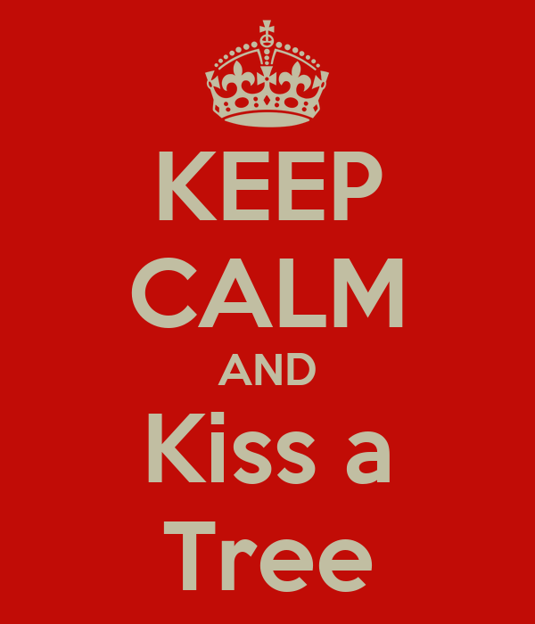 KEEP CALM AND Kiss a Tree
