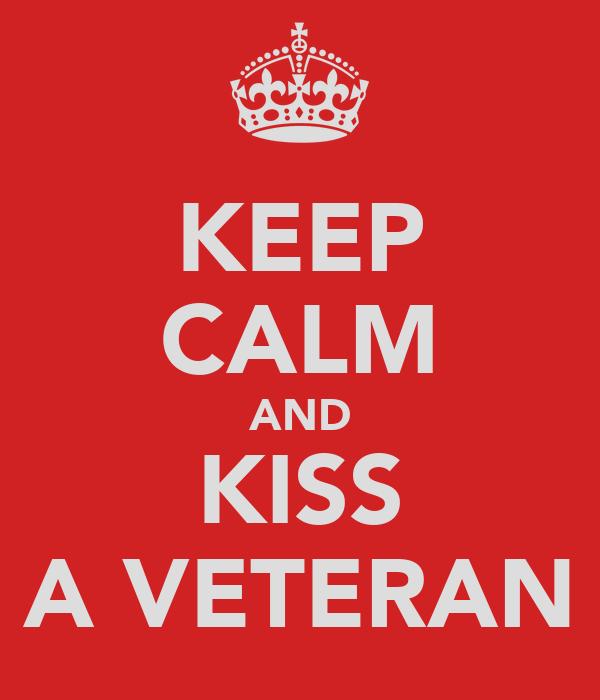 KEEP CALM AND KISS A VETERAN