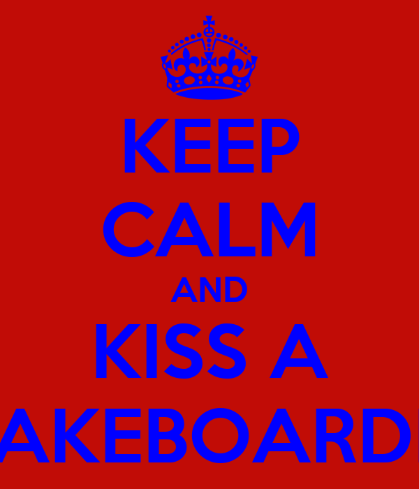 KEEP CALM AND KISS A WAKEBOARDER