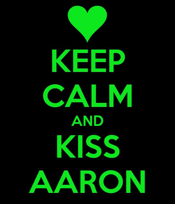 KEEP CALM AND KISS AARON