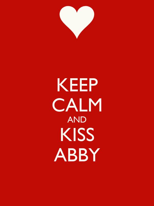 KEEP CALM AND KISS ABBY