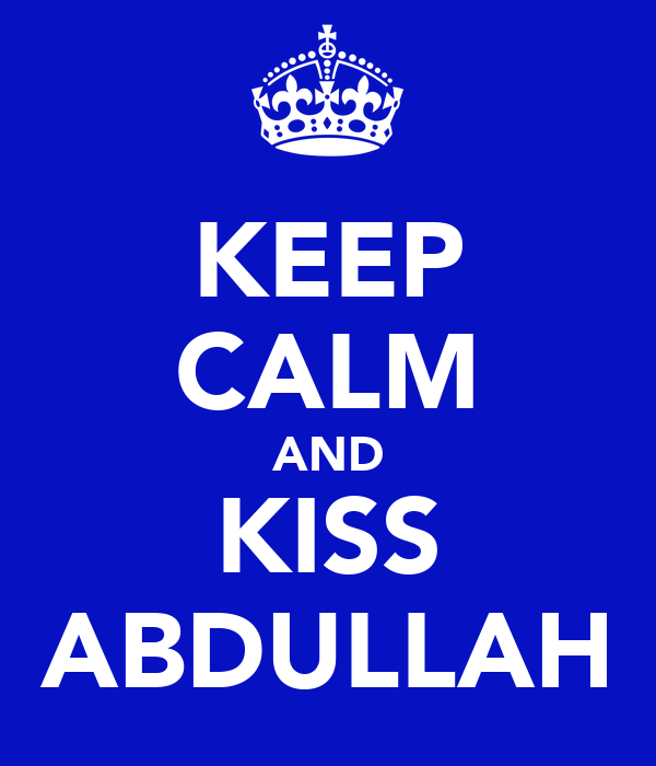 KEEP CALM AND KISS ABDULLAH