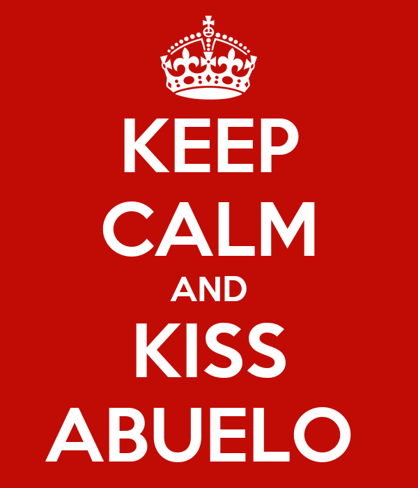 KEEP CALM AND KISS ABUELO