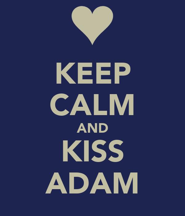 KEEP CALM AND KISS ADAM