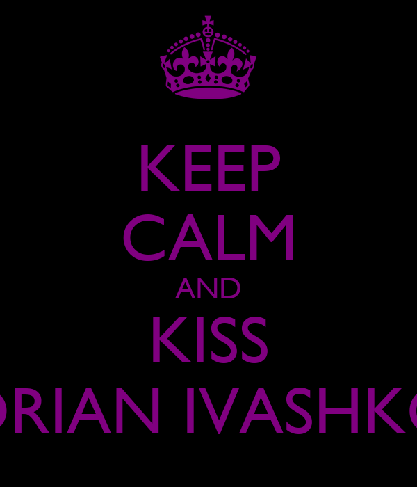 KEEP CALM AND KISS ADRIAN IVASHKOV