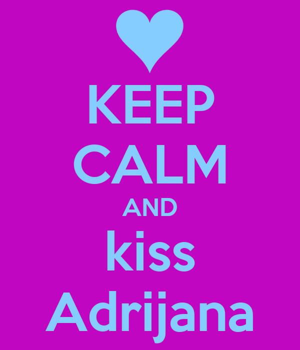 KEEP CALM AND kiss Adrijana