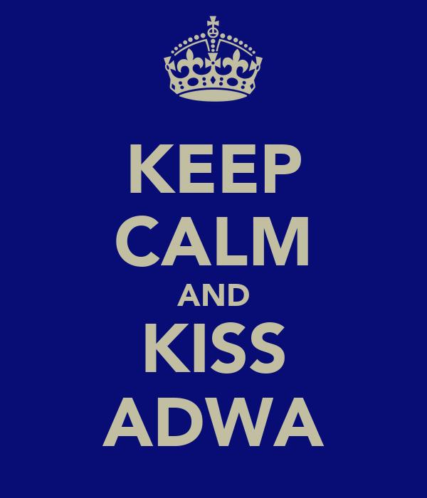 KEEP CALM AND KISS ADWA