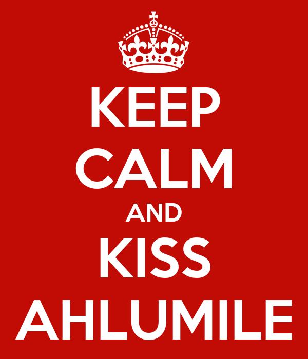 KEEP CALM AND KISS AHLUMILE