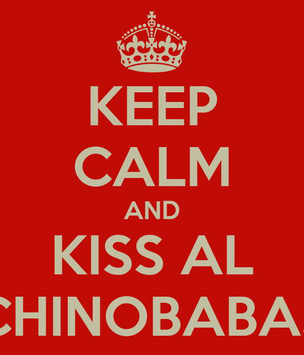 KEEP CALM AND KISS AL CHINOBABAS