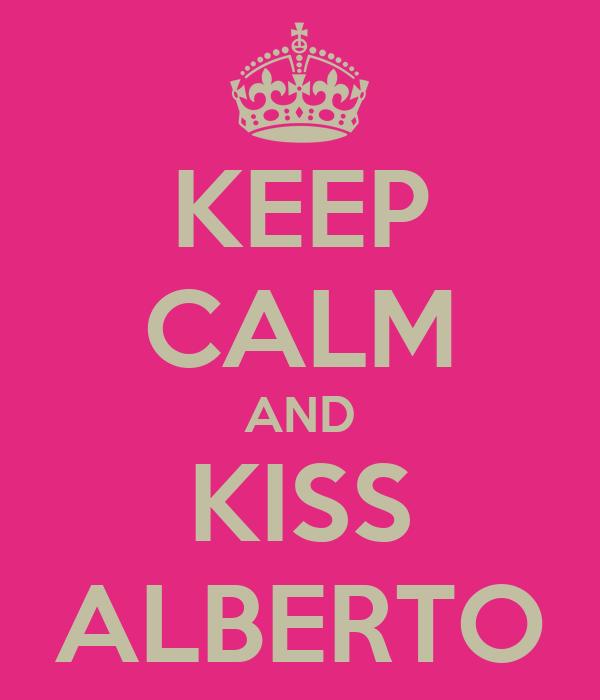 KEEP CALM AND KISS ALBERTO