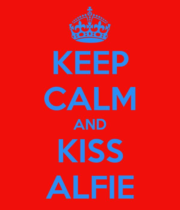 KEEP CALM AND KISS ALFIE